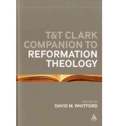 T&t Clark Companion to Reformation Theology T&T CLARK COMPANION TO REFORMATION THEOLOGY BY Whitford, David M.( Author ) on Apr-05-2012 Hardcover