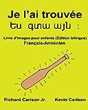 Je l'ai trouvée : Livre d'images pour enfants Français-Arménien (Édition bilingue) (FreeBilingualBooks.com)