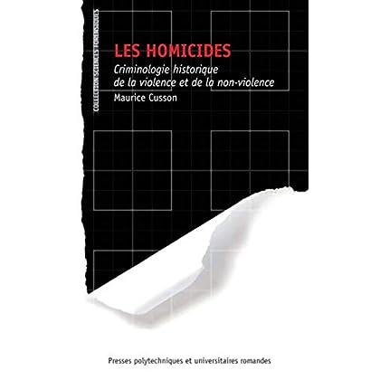 Les homicides: Criminologie historique de la violence et de la non violence.