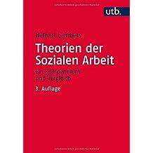 Theorien der Sozialen Arbeit: Ein Kompendium und Vergleich