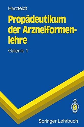 Propädeutikum der Arzneiformenlehre: Galenik 1 (Springer-Lehrbuch)