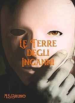 Le Terre degli Inganni: (L'Occhio del Veggente - Vol. II) di [Bruno, M.S.]