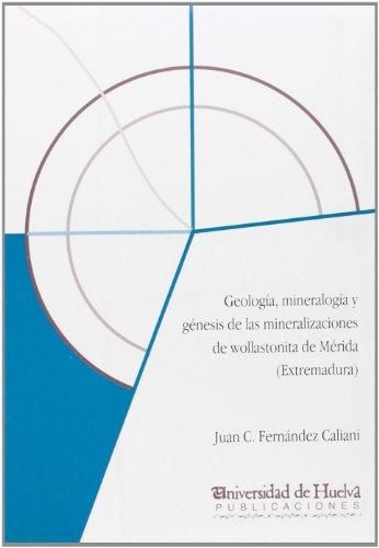 Geología, mineralogía y génesis de las mineralizaciones de wollastonita de Mérida (Extremadura) (Libro electrónico)