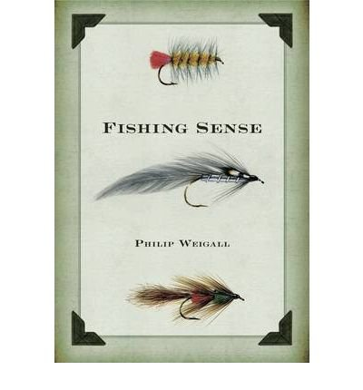 [(Fishing Sense)] [ By (author) Philip Weigall ] [August, 2011]