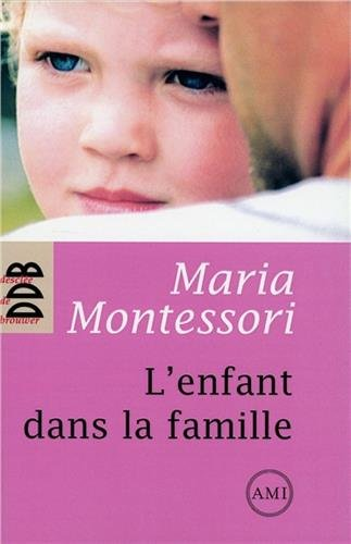 L'enfant dans la famille - pédagogie Montessori par Maria Montessori