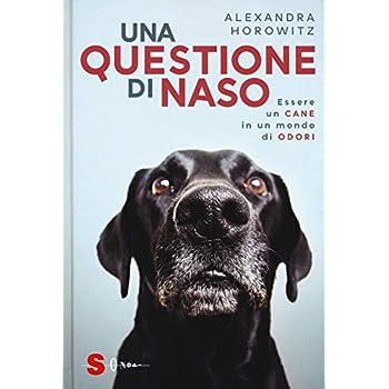 Una Questione Di Naso. Essere Un Cane In Un Mondo Di Odori