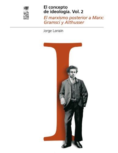 Concepto de ideología, El Vol 2. El marxismo posterior a Marx: Gramsi y Althusser (Escafandra) por Jorge Larraín