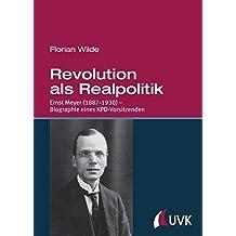 Revolution als Realpolitik: Ernst Meyer (1887–1930) – Biographie eines KPD-Vorsitzenden
