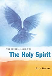 The Seeker's Guide to the Holy Spirit: Filling Your Life with Seven Gifts of Grace by Bill Dodds (2003-10-02)