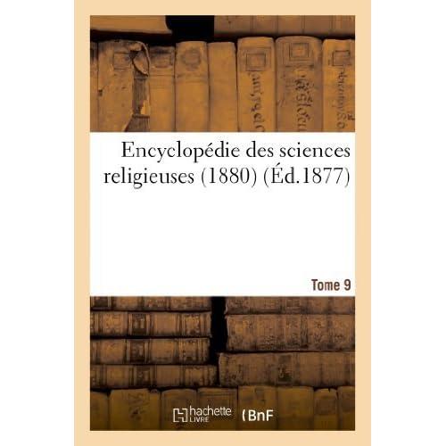 Encyclopedie Des Sciences Religieuses. Tome 9 (1880) (Religion) by Sans Auteur (2013-04-03)