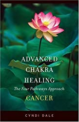 Advanced Chakra Healing Cancer: Cancer; the Four Pathways Approach by Cyndi Dale (2005-10-01)