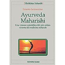 Ayurveda Maharishi: Una visione scientifica del più antico sistema di medicina naturale