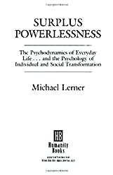Surplus Powerlessness : The Psychodynamics of Everyday Life and the Psychology of Individual and Social Transformation (Reprint ed) by Michael Lerner (1998-09-11)