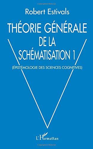 Théorie générale de la schématisation. Tome 1, Epistémologie des sciences cognitives par Robert Estivals