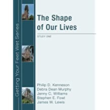 The Shape of Our Lives: Study One in the Ekklesia Project's Getting Your Feet Wet Series