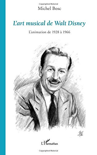 L'art musical de Walt Disney : L'animation de 1928 à 1966 par Michel Bosc