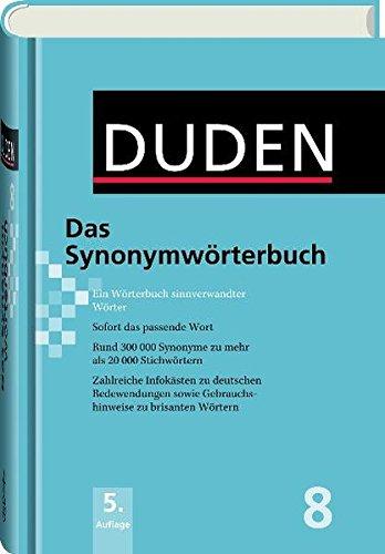 Duden: Das Synonymwörterbuch: Ein Wörterbuch sinnverwandter Wörter: Band 8 (Duden - Deutsche Sprache in 12 Bänden)
