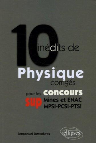 10 inédits de Physique corrigés pour les concours SUP (Mines et ENAC, MPSI-PCSI-PTSI)