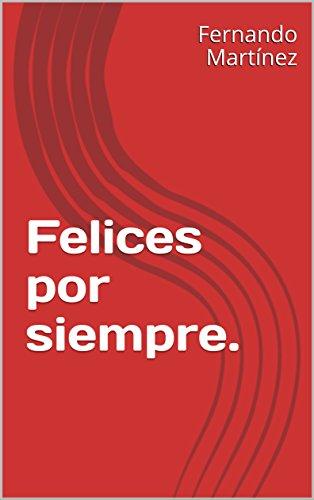 Felices por siempre.  (Obras cortas nº 4) por Fernando  Martínez