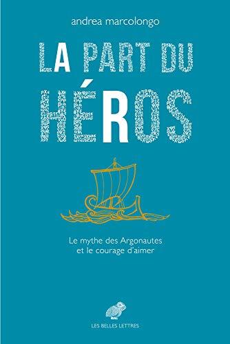 La Part du héros: Le mythe des Argonautes et le courage d'aimer