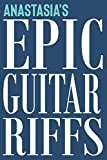 Anastasia's Epic Guitar Riffs: 150 Page Personalized Notebook for Anastasia with Tab Sheet Paper for Guitarists. Book format:  6 x 9 in