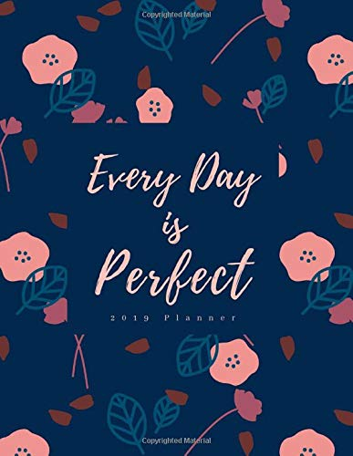 Every Day is Perfect 2019 Planner: Daily + Weekly I Time-Blocking Layout | Dark Floral Design -