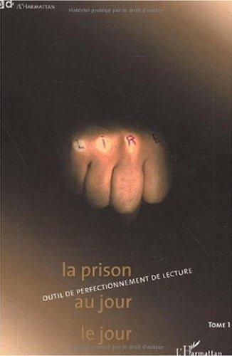 La prison au jour le jour. Tome 1, Outil de perfectionnement de lecture