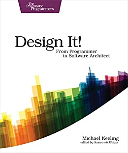 Design It!: From Programmer to Software Architect (The Pragmatic Programmers) by [Keeling, Michael]