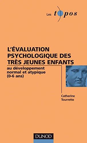 L'évaluation psychologique des très jeunes enfants au développement normal et atypique (0-6 ans) par Catherine Tourrette