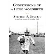 Confessions of a Hero-Worshiper by Stephen J. Dubner (2003-01-21)