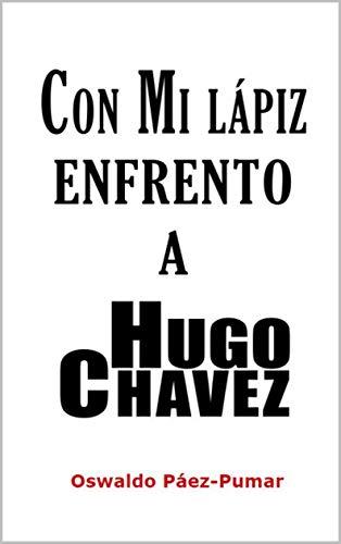 Con mi lápiz enfrento a Hugo Chávez eBook: Oswaldo Páez-Pumar ...