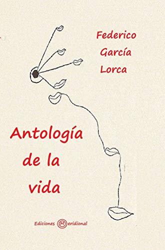 ANTOLOGÍA DE LA VIDA por FEDERICO GARCÍA LORCA