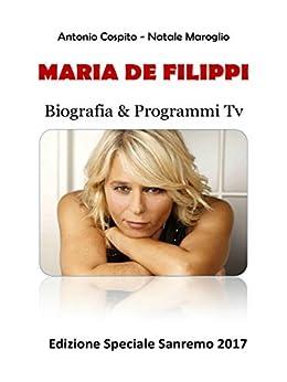Maria De Filippi  - Biografia & Programmi Tv: Edizione Speciale Sanremo 2017 di [Antonio Cospito, Natale Maroglio]