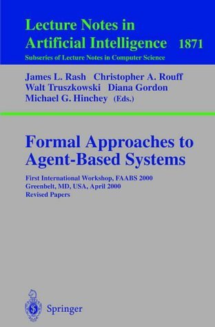 Formal Approaches to Agent-Based Systems: First International Workshop, FAABS 2000 Greenbelt, MD, USA, April 5-7, 2000 Revised Papers (Lecture Notes in Computer Science) by Walter Truszkowski (2008-06-13)