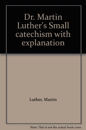Dr. Martin Luther's Small catechism with explanation