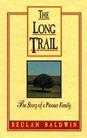 The Long Trail: The Story of a Pioneer Family by Beulah Baldwin (2003-10-01)
