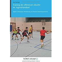 Training der offensiven Abwehr im Jugendhandball: 1gegen1, Kleingruppe, Manndeckung und offensive Abwehrkooperationen