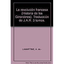La revolución francesa (Historia de los Girondinos). Traducción de J.A.R. 3 t...