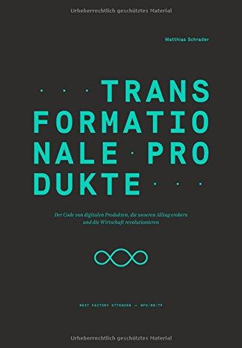 Transformationale Produkte: Der Code von digitalen Produkten, die unseren Alltag erobern und die Wirtschaft revolutionieren (Edition NFO) Buch-Cover