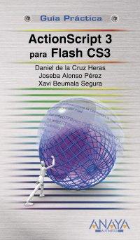 ActionScript 3 para Flash CS3 (Guías Prácticas) por Daniel de la Cruz Heras