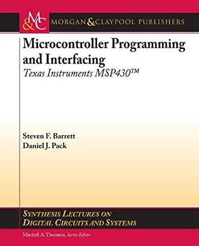 Microcontroller Programming and Interfacing: Texas Instruments MSP430 (Synthesis Lectures on Digital Circuits and Systems)