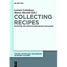 Collecting Recipes: Byzantine and Jewish Pharmacology in Dialogue (Science, Technology, and Medicine in Ancient Cultures)