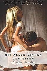 Mit allen Sinnen genießen: Von der magischen Verführung der Sinne zur ultimativen Luststeigerung für die beidseitige sexuelle Erfüllung Taschenbuch