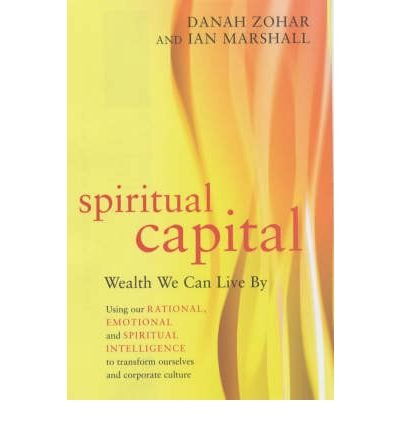 [(Spiritual Capital: Wealth We Can Live by )] [Author: Danah Zohar] [Apr-2004]