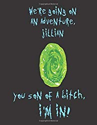We're going on an adventure Jacob You son of a bitch, I'm In!: A Creative, Personalized, Rick And Morty Themed Bucket List Gift For Jillian To Journal ... Do' Pages and 66 'Places I Want To Visit' Pa