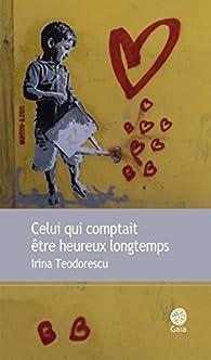 Celui qui comptait être heureux longtemps par Irina Teodorescu