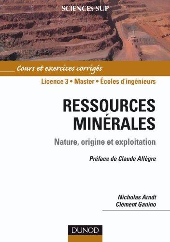 Ressources minérales : Nature, origine et exploitation par Nicholas Arndt, Clément Ganino