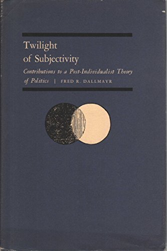 twilight-of-subjectivity-contributions-to-a-post-individualist-theory-of-politics-by-fred-dallmayr-1