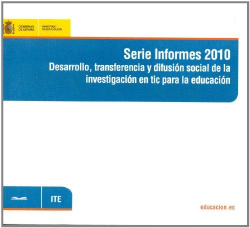 Serie Informes 2010. Desarrollo, transferencia y difusión social de la investigación en tic para la educación