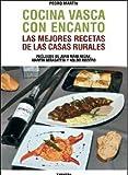 Cocina vasca con encanto: Las mejores recetas de las casas rurales (Sokoa) de Pedro Martín Villa (14 may 2008) Tapa dura